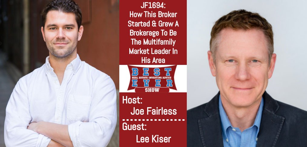 Best Real Estate Investing Advice Ever Show: How This Broker Started & Grew A Brokerage To Be The Multifamily Market Leader In His Area with Lee Kiser