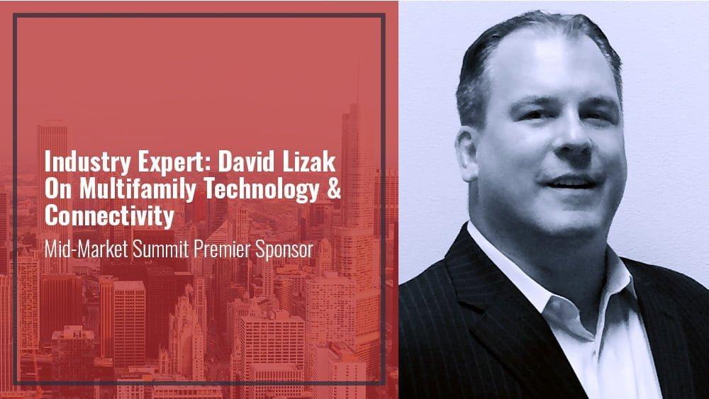 Industry Expert: David Lizak On Multifamily Technology & Connectivity