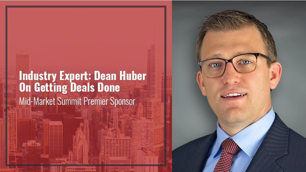 Industry Expert: Dean Huber On Getting Deals Done