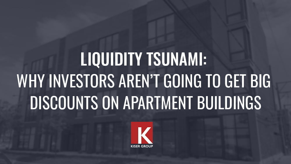 Liquidity Tsunami: Why investors aren't going to get big discounts on apartment buildings
