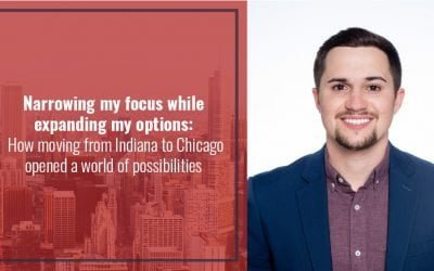 Narrowing my focus while expanding my options: How moving from Indiana to Chicago opened a world of possibilities