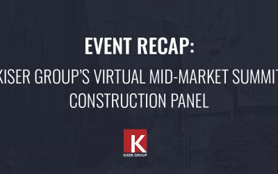 Event Recap: Kiser Group's Virtual Mid-Market Summit – Construction Panel