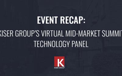 Event Recap: Kiser Group's Virtual Mid-Market Summit – Technology Panel