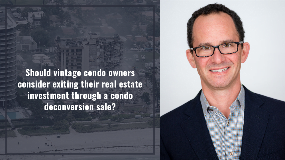 In the wake of the Miami condo collapse, should vintage condo owners consider exiting their real estate investment through a condo deconversion sale?